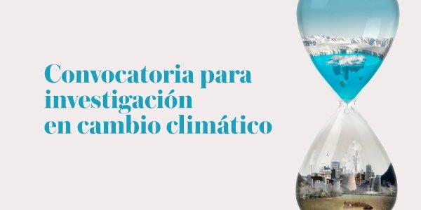 Cambio climático: Convocatoria para investigación